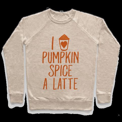 I Love Pumpkin Spice A Latte Pullover