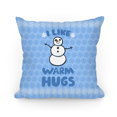 I Like Warm Hugs Pillow