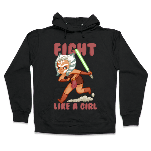 Ahsoka: Fight Like a Girl Parody Hooded Sweatshirt