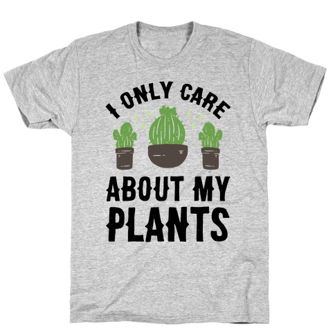 I Only Care About My Plants T-Shirt