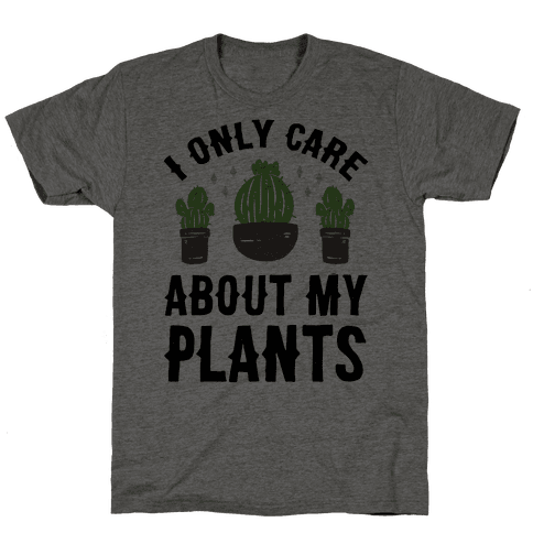 I Only Care About My Plants Mens T-Shirt