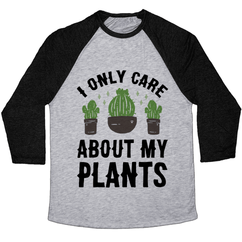 I Only Care About My Plants Baseball Tee
