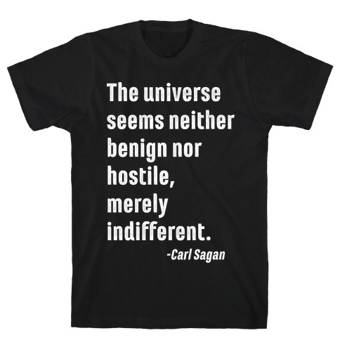 The Universe is Indifferent - Quote T-Shirt