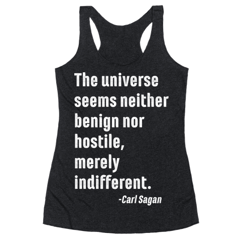 The Universe is Indifferent - Quote Racerback Tank Top