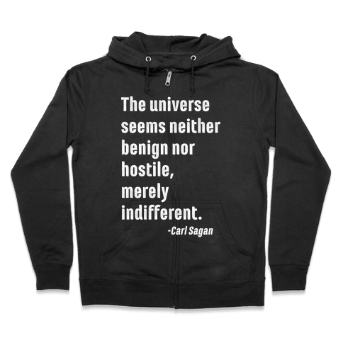 The Universe is Indifferent - Quote Zip Hoodie