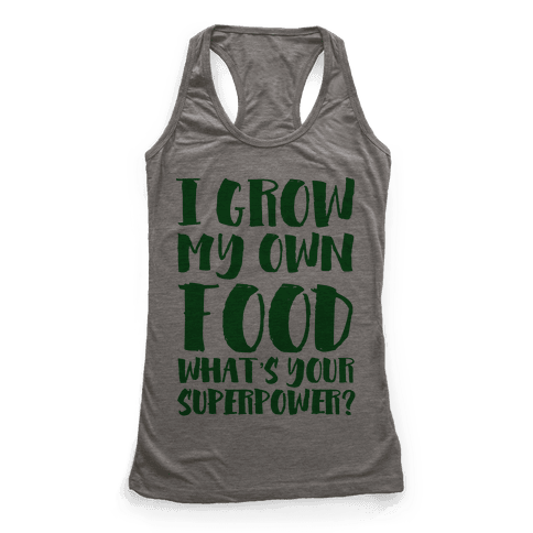I Grow My Own Food Racerback Tank Top