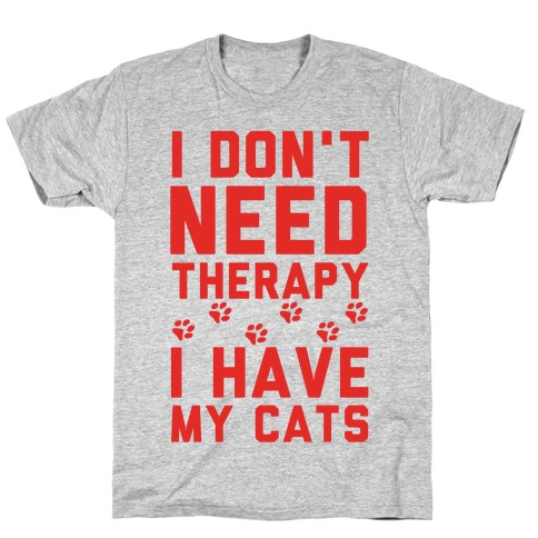 I Don't Need Therapy I Have My Cats Mens T-Shirt