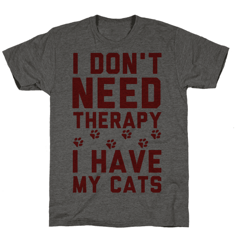 I Don't Need Therapy I Have My Cats