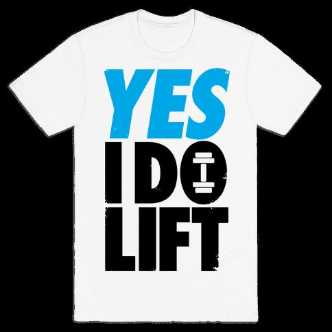 Yes, I Do Lift Mens T-Shirt