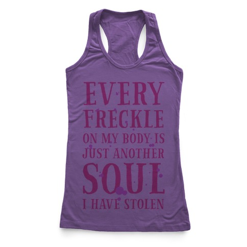 Every Freckle on My Body Is Just Another Soul I've Stolen Racerback Tank Top
