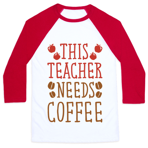 This Teacher Needs Coffee Baseball Tee