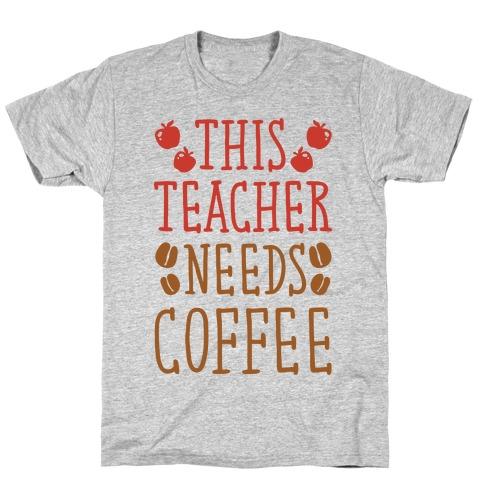 This Teacher Needs Coffee T-Shirt
