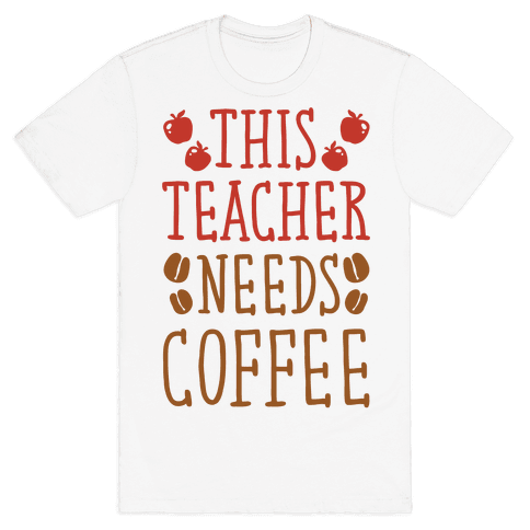 This Teacher Needs Coffee Mens T-Shirt