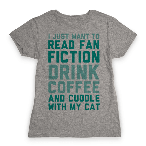 I Just Want To Read Fan Fiction, Drink Coffee And Cuddle With My Cat Womens T-Shirt