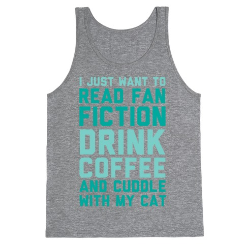 I Just Want To Read Fan Fiction, Drink Coffee And Cuddle With My Cat Tank Top