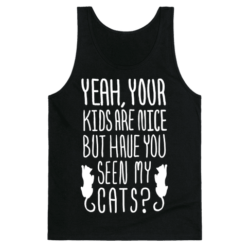 Yeah Your Kids Are Nice But Have You Seen My Cats? Tank Top