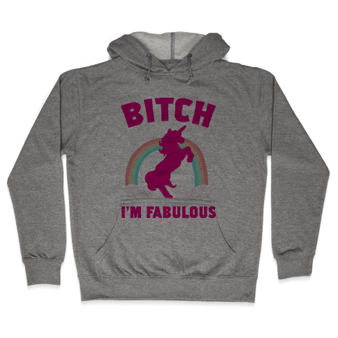 Bitch I'm Fabulous Hooded Sweatshirt