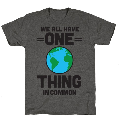 We All Have One Thing In Common T-Shirt