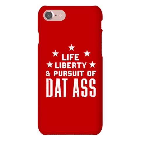 Life, Liberty, and The Pursuit of Dat Ass Phone Case