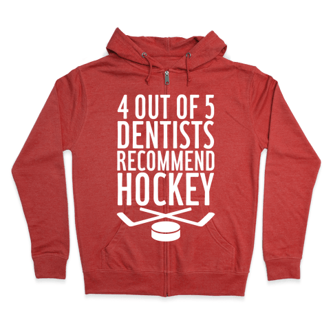 4 Out Of 5 Dentists Recommend Hockey Zip Hoodie