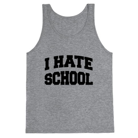 I Hate School Tank Top