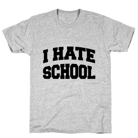 I Hate School Mens T-Shirt