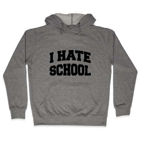 I Hate School Hooded Sweatshirt