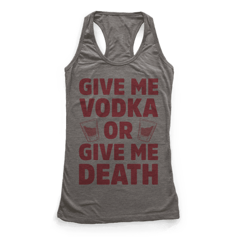 Give Me Vodka Or Give Me Death Racerback Tank Top