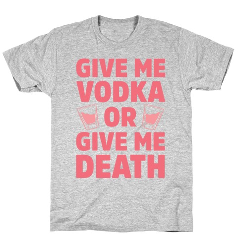 Give Me Vodka Or Give Me Death T-Shirt