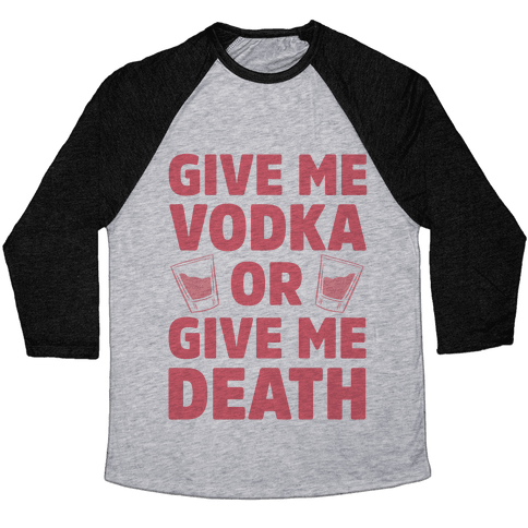 Give Me Vodka Or Give Me Death Baseball Tee
