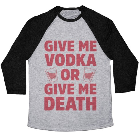 Give Me Vodka Or Give Me Death Baseball Tee