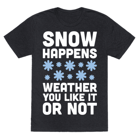 Snow Happens Weather You Like It Or Not