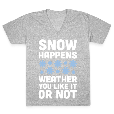 Snow Happens Weather You Like It Or Not V-Neck Tee Shirt