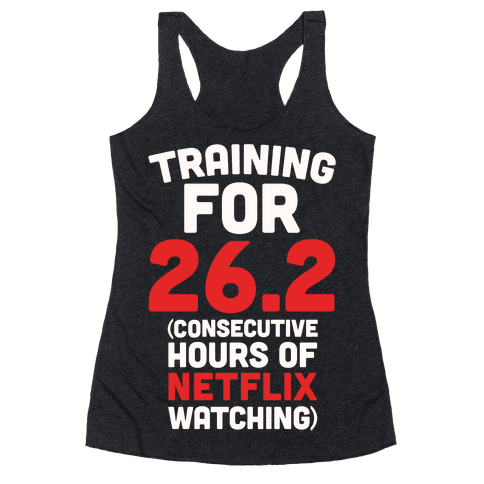 Training for 26.2 (Consecutive Hours Of Netflix Watching) Racerback Tank Top