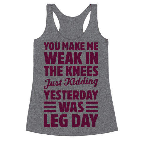 You Make Me Weak In The Knees Just Kidding Racerback Tank Top