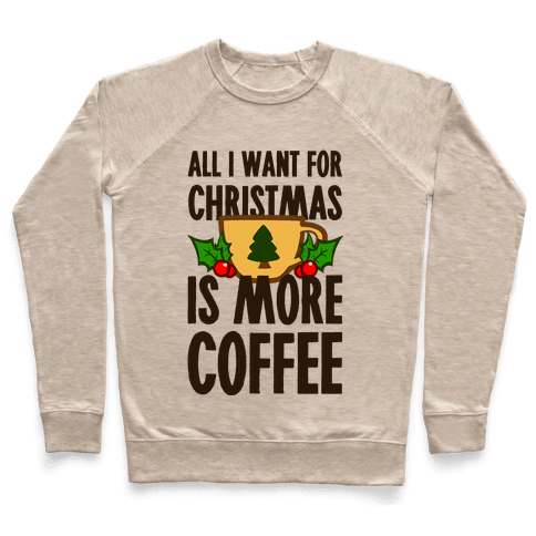 All I Want for Christmas is More Coffee Pullover
