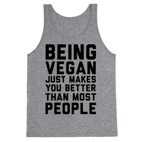 Being Vegan Just Makes You Better than Most People Tank Top