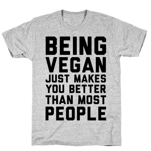 Being Vegan Just Makes You Better than Most People Mens T-Shirt