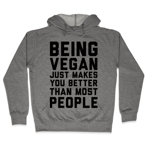 Being Vegan Just Makes You Better than Most People Hooded Sweatshirt