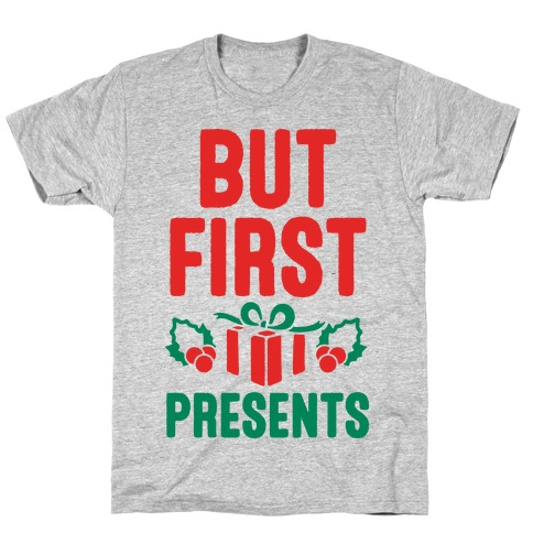 But First Presents T-Shirt