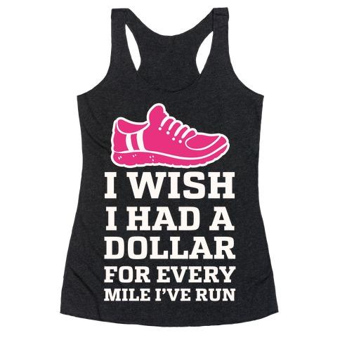 I Wish I Had a Dollar for Every Mile I've Run Racerback Tank Top