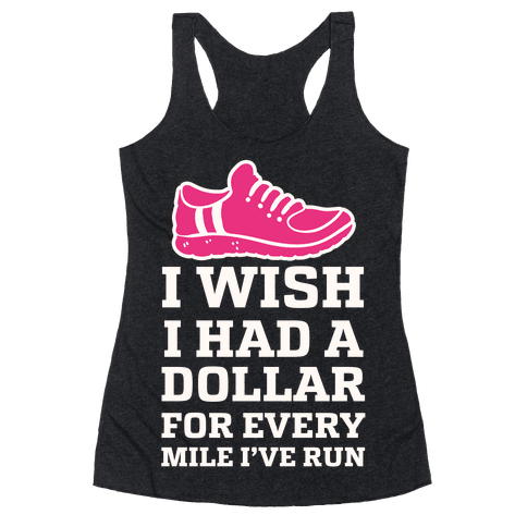 I Wish I Had a Dollar for Every Mile I've Run Racerback Tank Top