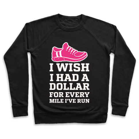 I Wish I Had a Dollar for Every Mile I've Run Pullover