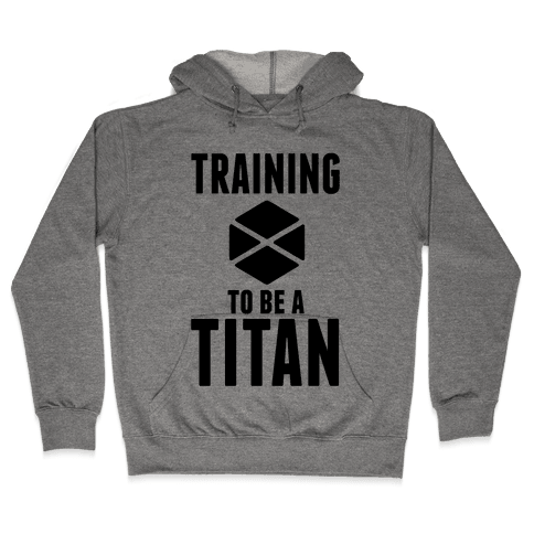 Training To Be A Titan Hooded Sweatshirt