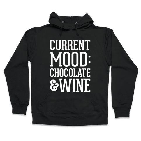 Current Mood: Chocolate & Wine Hooded Sweatshirt