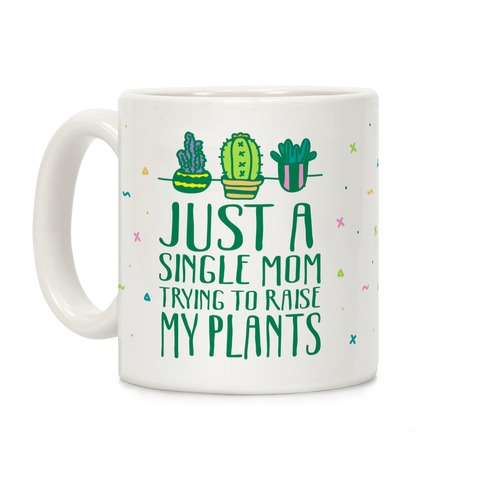 Just A Single Mom Trying To Raise Her Plants Coffee Mug