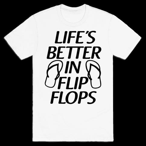 Life's Better In Flip Flops Mens T-Shirt