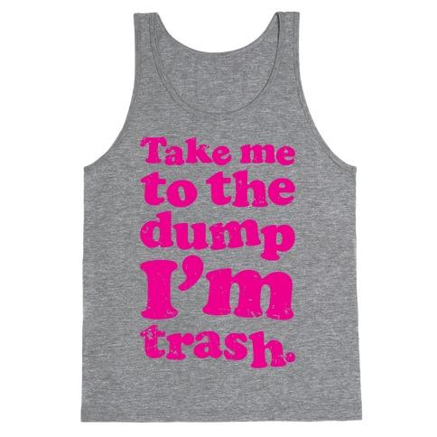 Take Me To The Dump I'm Trash Tank Top
