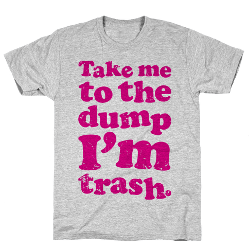 Take Me To The Dump I'm Trash Mens T-Shirt