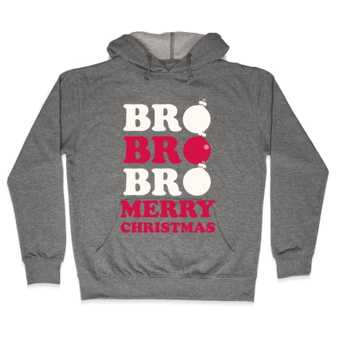 Bro Bro Bro, Merry Christmas Hooded Sweatshirt